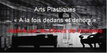 Arts Plastiques « A la fois dedans et dehors »